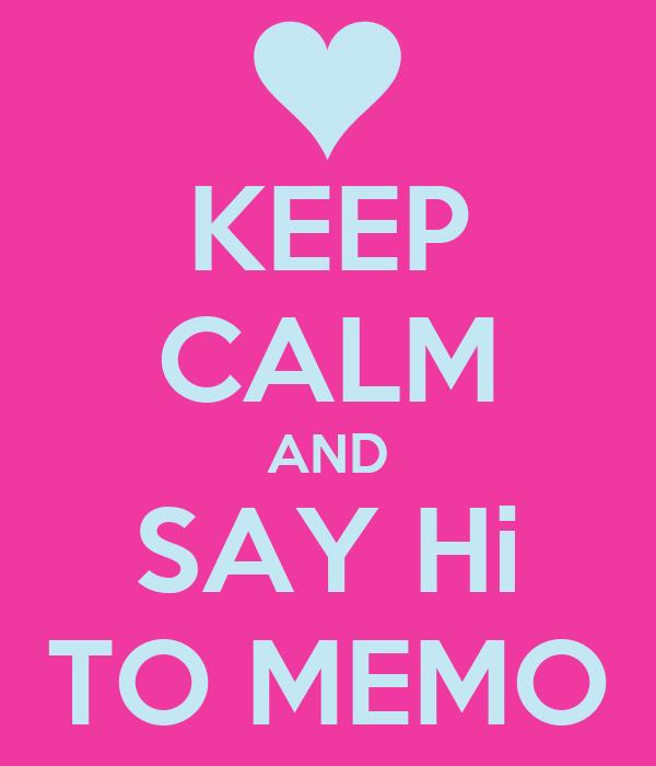KEEP CALM AND SAY Hi TO MEMO