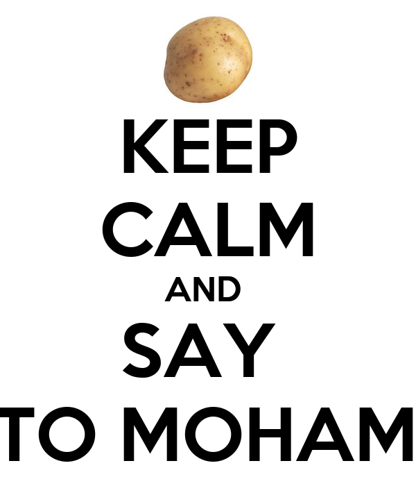 KEEP CALM AND  SAY  HI TO MOHAMED