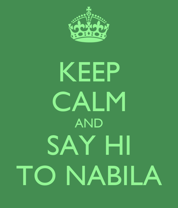KEEP CALM AND SAY HI TO NABILA