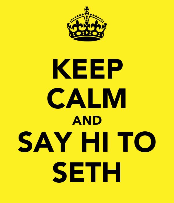 KEEP CALM AND SAY HI TO SETH