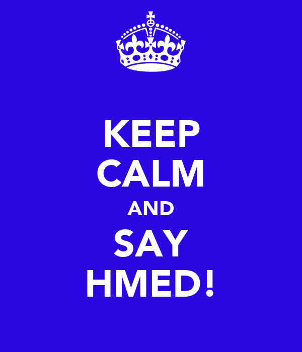 KEEP CALM AND SAY HMED!