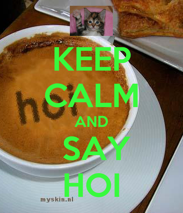 KEEP CALM AND  SAY HOI