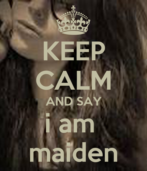 KEEP CALM AND SAY i am  maiden