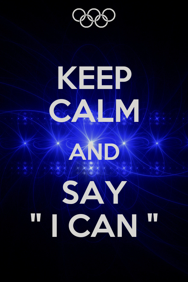 KEEP CALM AND SAY '' I CAN ''