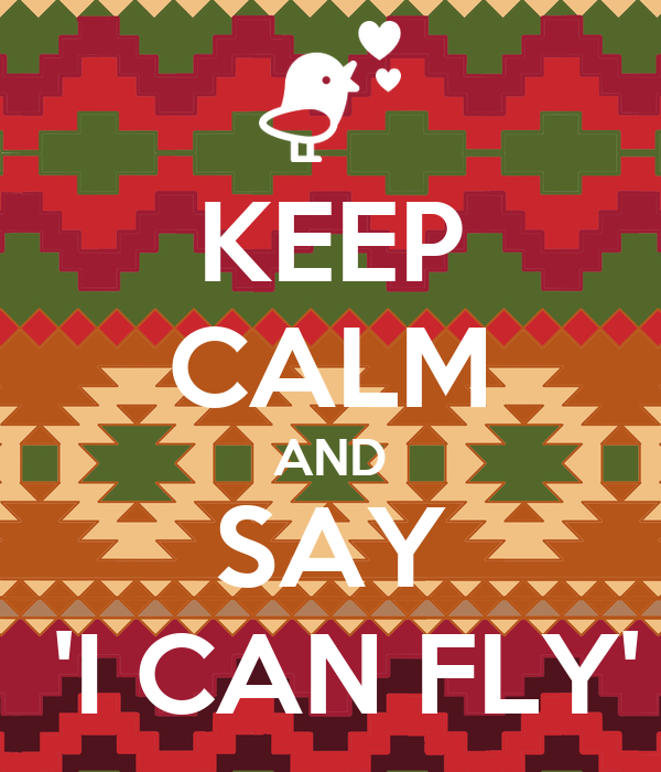 KEEP CALM AND SAY  'I CAN FLY'
