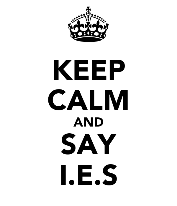 KEEP CALM AND SAY I.E.S
