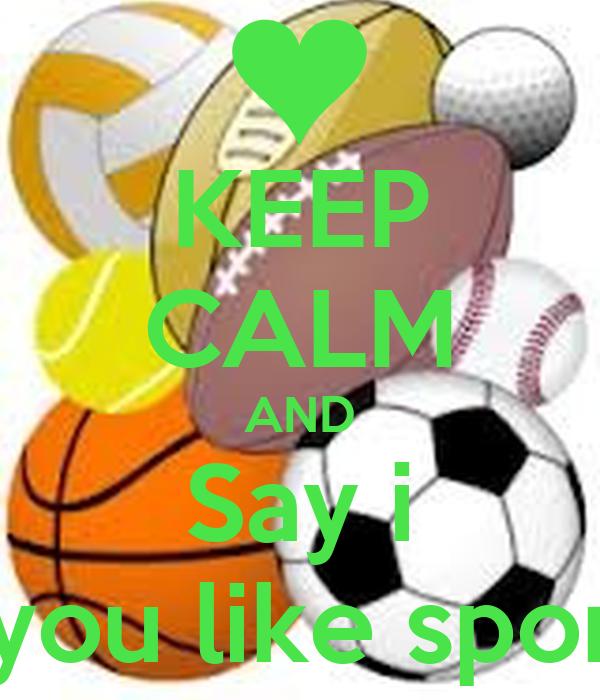 KEEP CALM AND Say i If you like sports