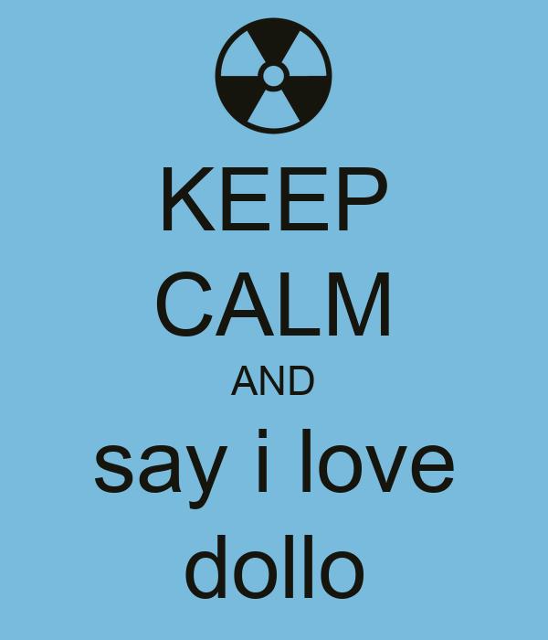 KEEP CALM AND say i love dollo