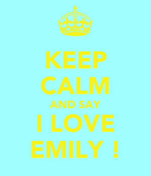 KEEP CALM AND SAY I LOVE EMILY !