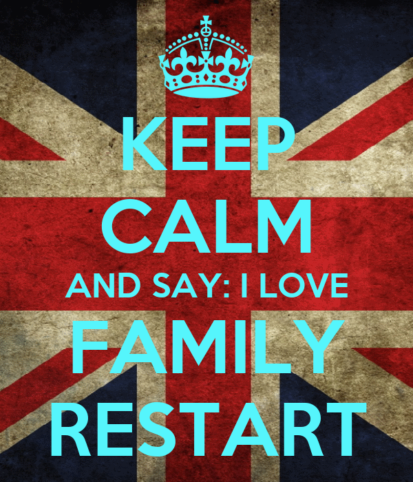 KEEP CALM AND SAY: I LOVE FAMILY RESTART