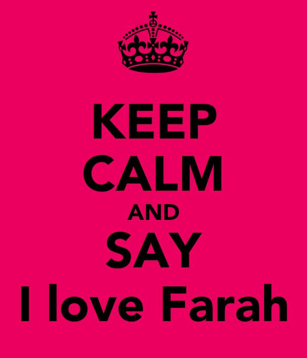 KEEP CALM AND SAY I love Farah