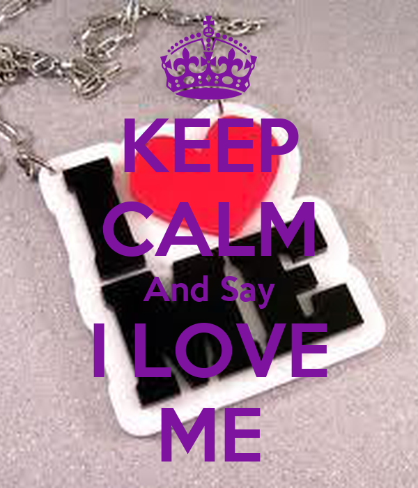 KEEP CALM And Say I LOVE ME