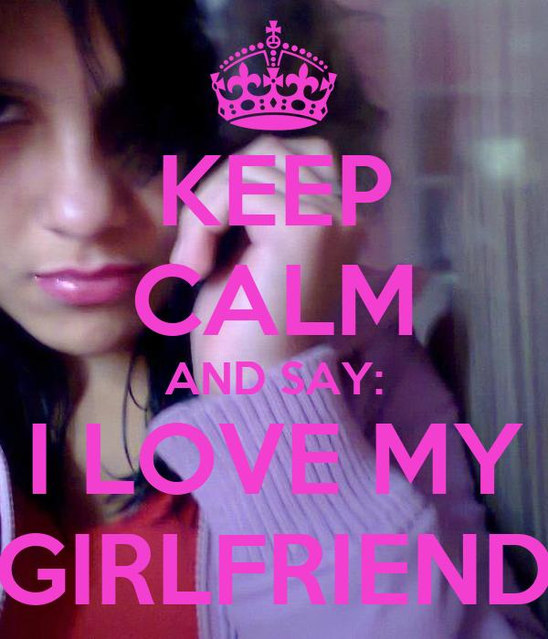 KEEP CALM AND SAY: I LOVE MY GIRLFRIEND