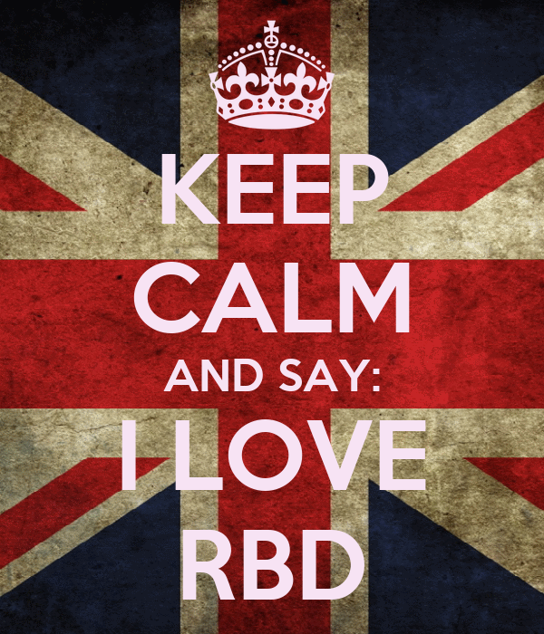 KEEP CALM AND SAY: I LOVE RBD