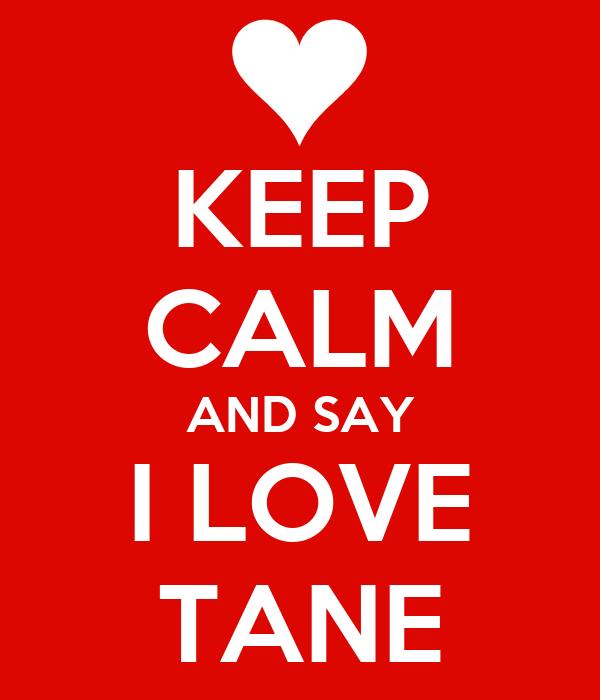 KEEP CALM AND SAY I LOVE TANE