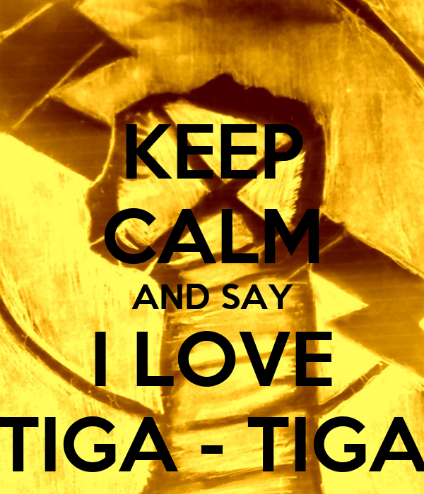 KEEP CALM AND SAY I LOVE TIGA - TIGA