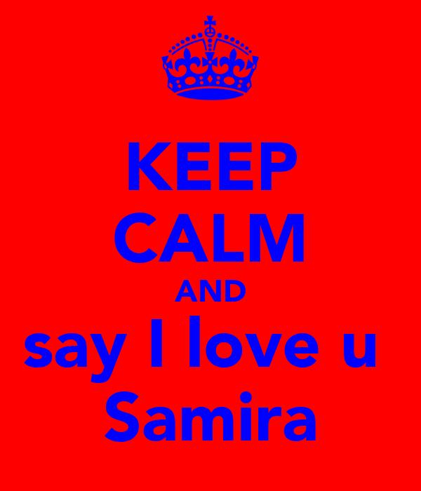 KEEP CALM AND say I love u  Samira