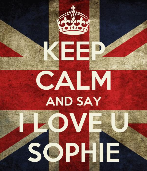 KEEP CALM AND SAY I LOVE U SOPHIE