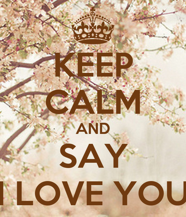 KEEP CALM AND SAY 'I LOVE YOU'