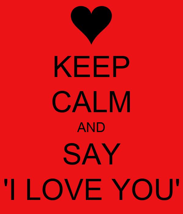 KEEP CALM AND SAY 'I LOVE YOU'