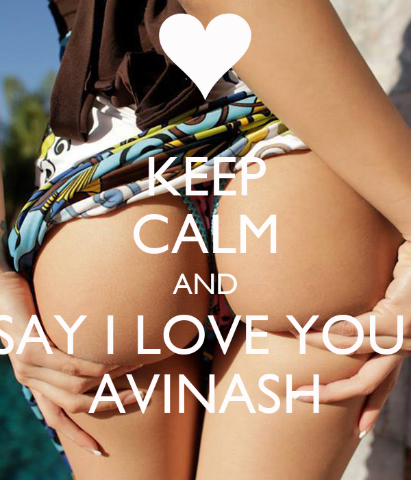 KEEP CALM AND SAY I LOVE YOU  AVINASH