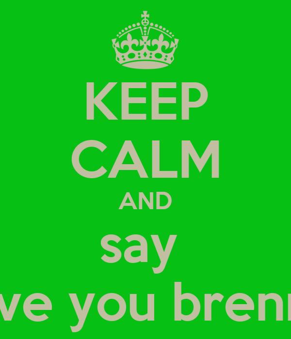 KEEP CALM AND say  i love you brennan