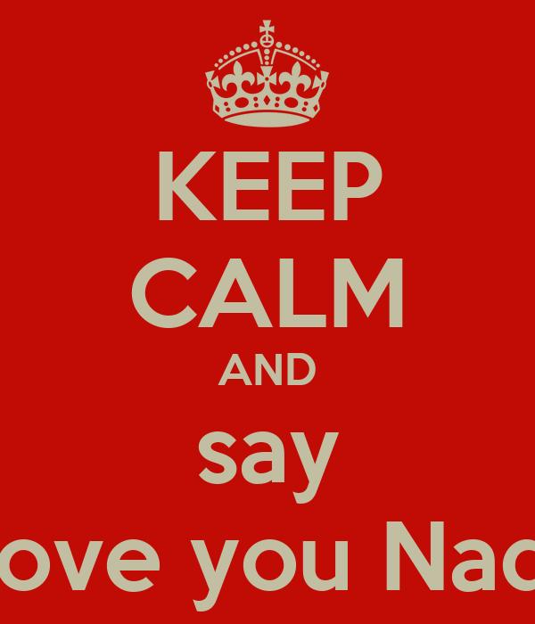 KEEP CALM AND say I love you Nadir