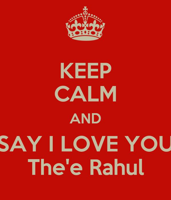 KEEP CALM AND SAY I LOVE YOU The'e Rahul