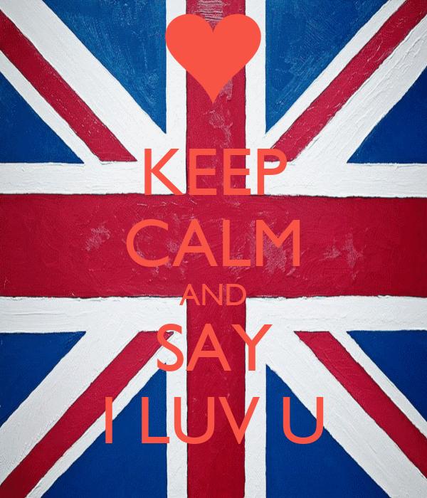 KEEP CALM AND SAY I LUV U
