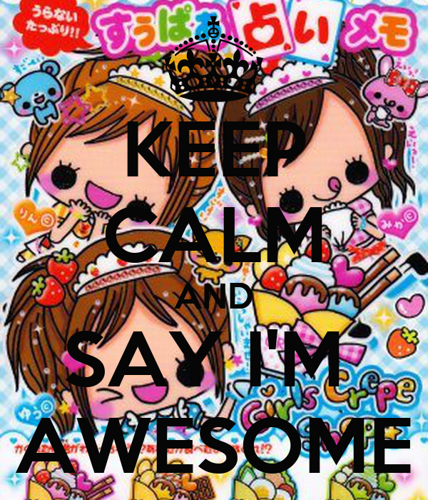 KEEP CALM AND SAY I'M  AWESOME