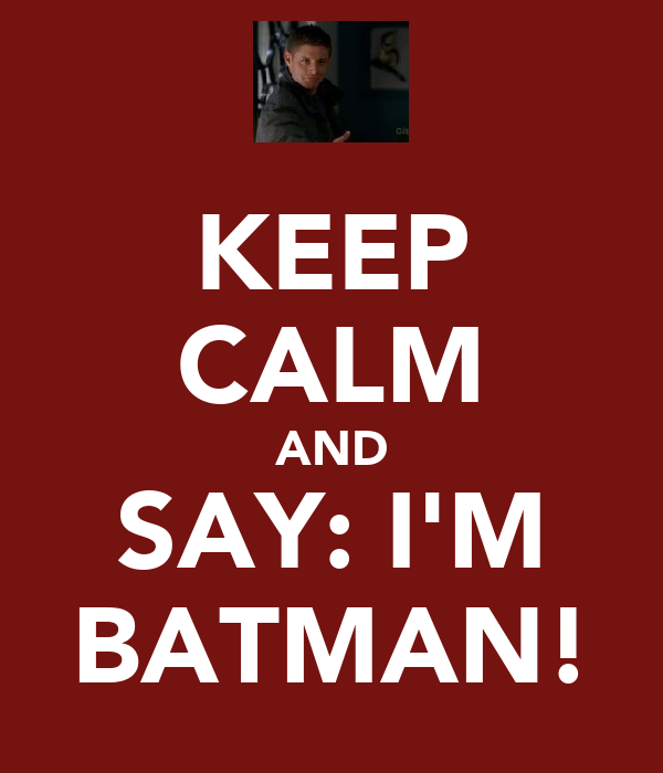 KEEP CALM AND SAY: I'M BATMAN!
