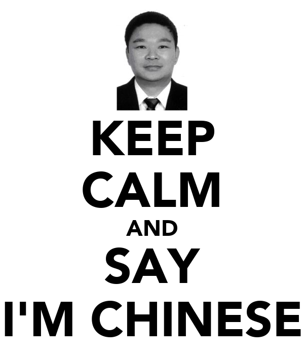 KEEP CALM AND SAY I'M CHINESE