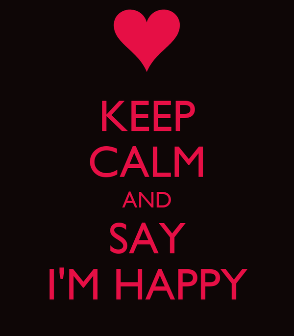 KEEP CALM AND SAY I'M HAPPY