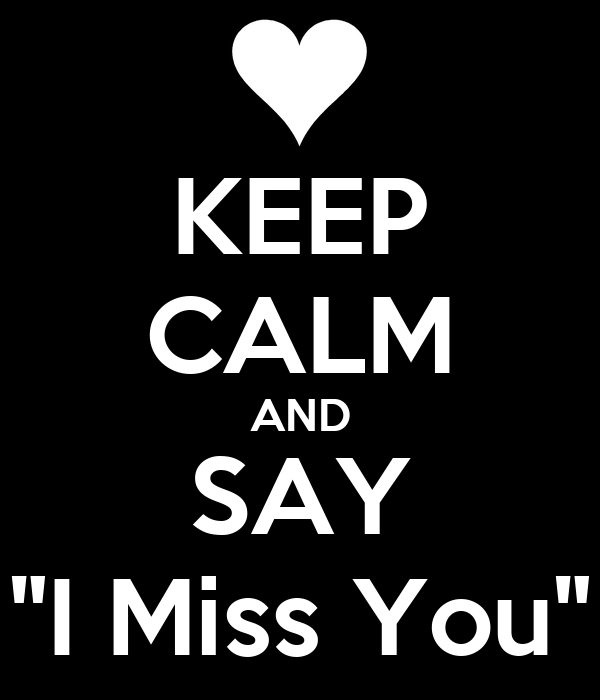"""KEEP CALM AND SAY """"I Miss You"""""""