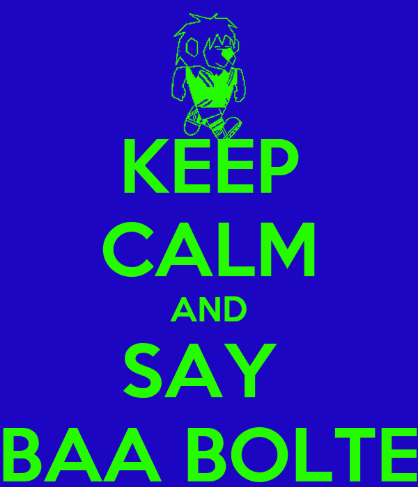 KEEP CALM AND SAY  IBAA BOLTE