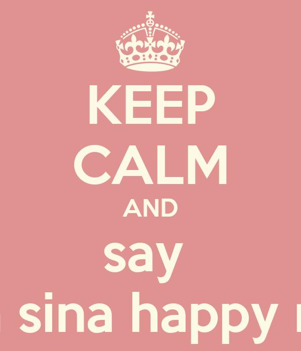 KEEP CALM AND say  iben sina happy ness
