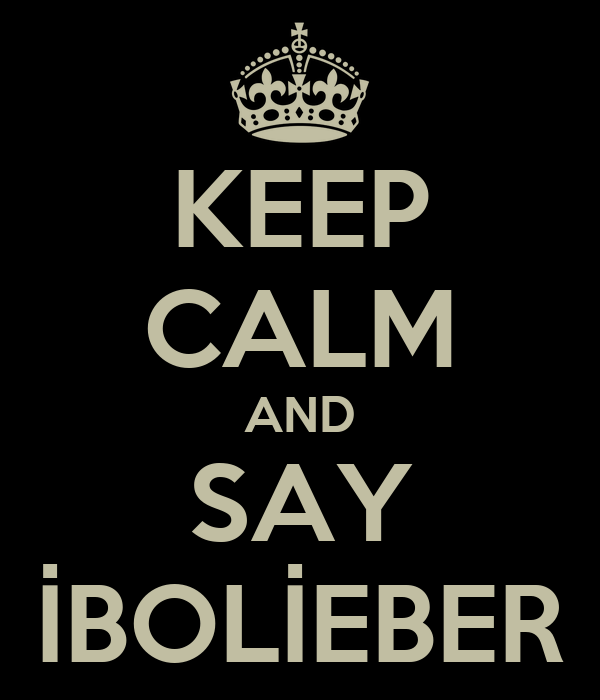 KEEP CALM AND SAY İBOLİEBER