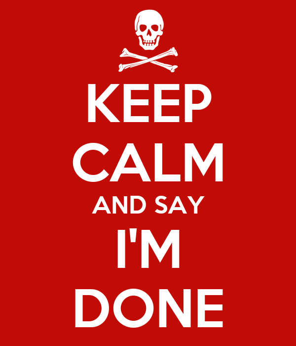 KEEP CALM AND SAY I'M DONE