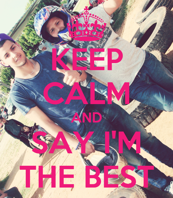 KEEP CALM AND SAY I'M THE BEST