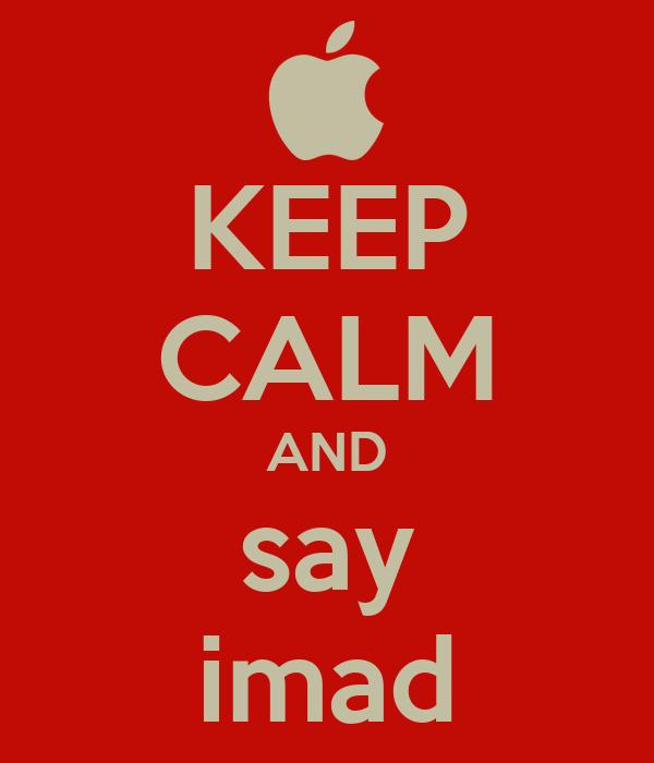 KEEP CALM AND say imad