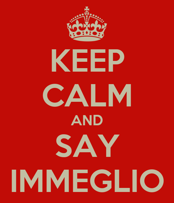 KEEP CALM AND SAY IMMEGLIO