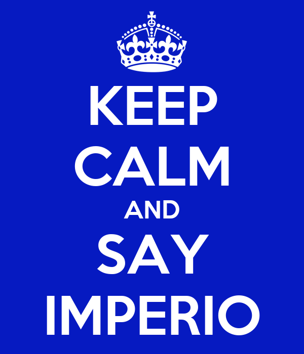 KEEP CALM AND SAY IMPERIO