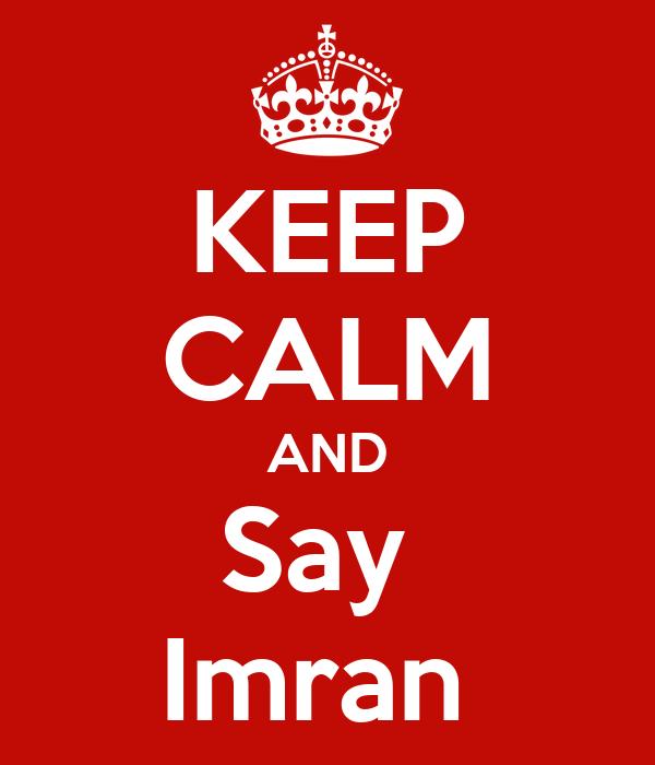 KEEP CALM AND Say  Imran