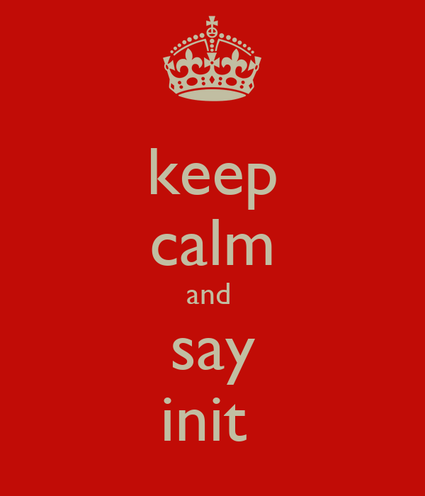 keep calm and  say init