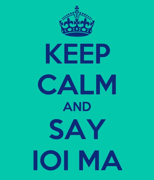 KEEP CALM AND SAY IOI MA