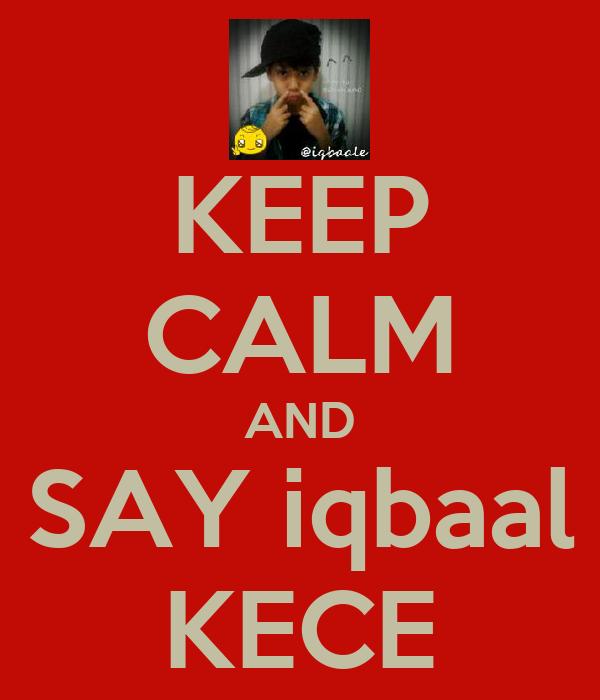 KEEP CALM AND SAY iqbaal KECE