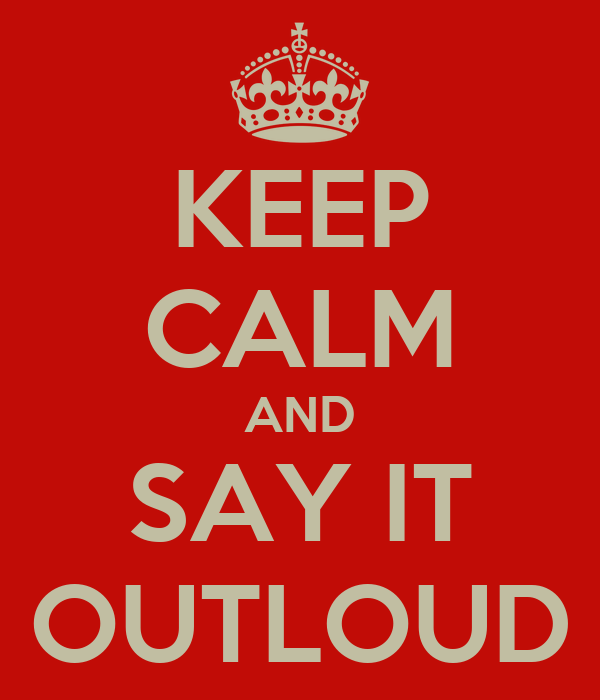 KEEP CALM AND SAY IT OUTLOUD