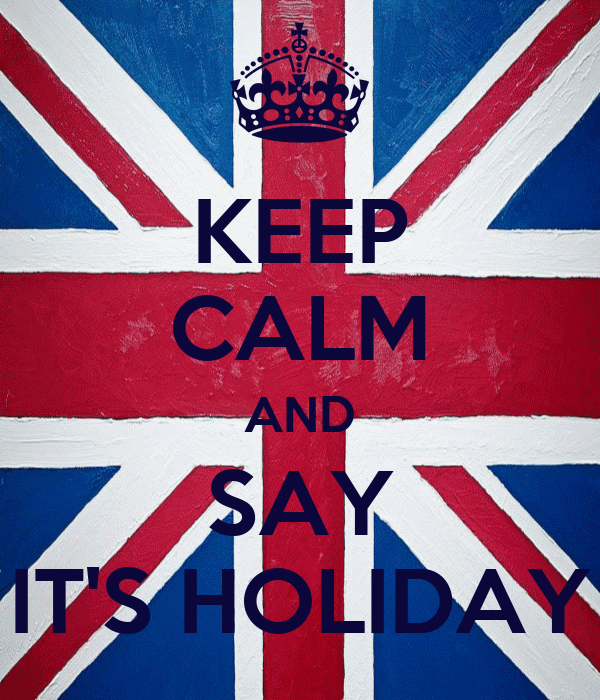 KEEP CALM AND SAY IT'S HOLIDAY