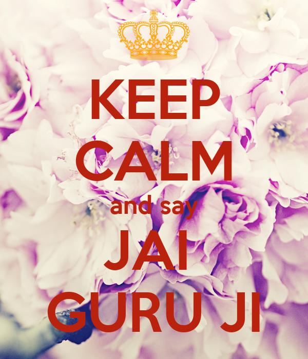 KEEP CALM and say JAI  GURU JI