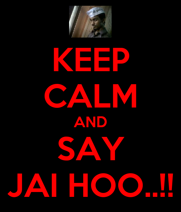 KEEP CALM AND SAY JAI HOO..!!